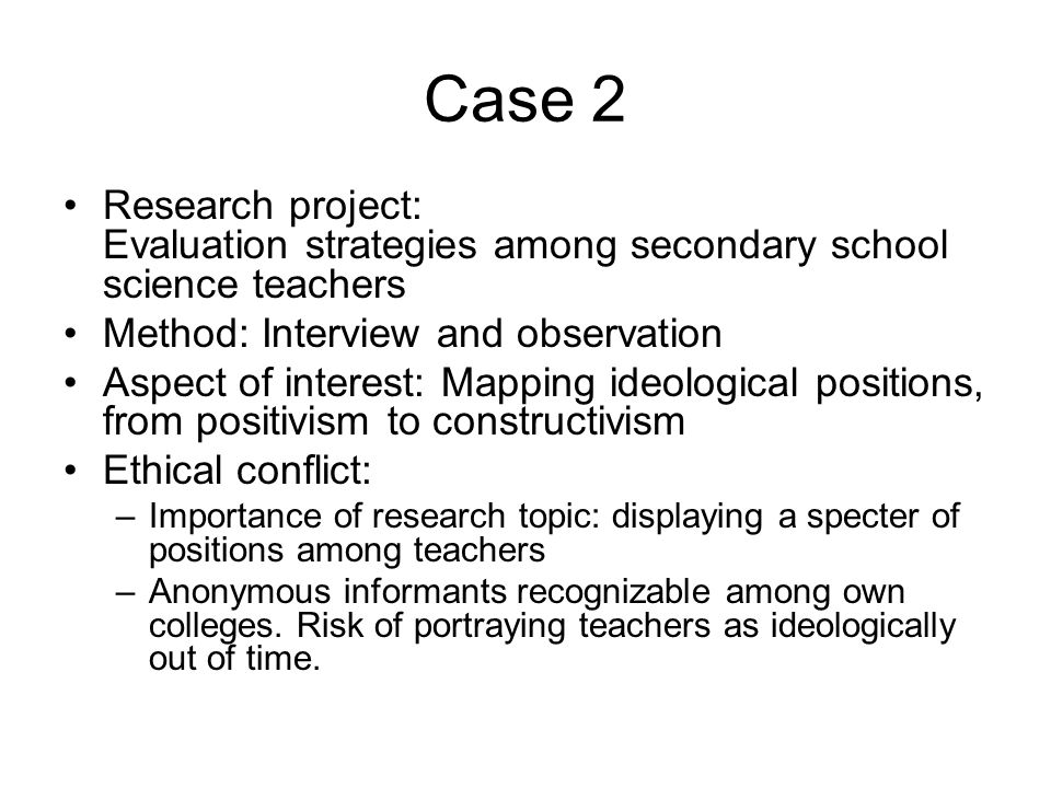 Case 2 Research project: Evaluation strategies among secondary school science teachers. Method: Interview and observation.