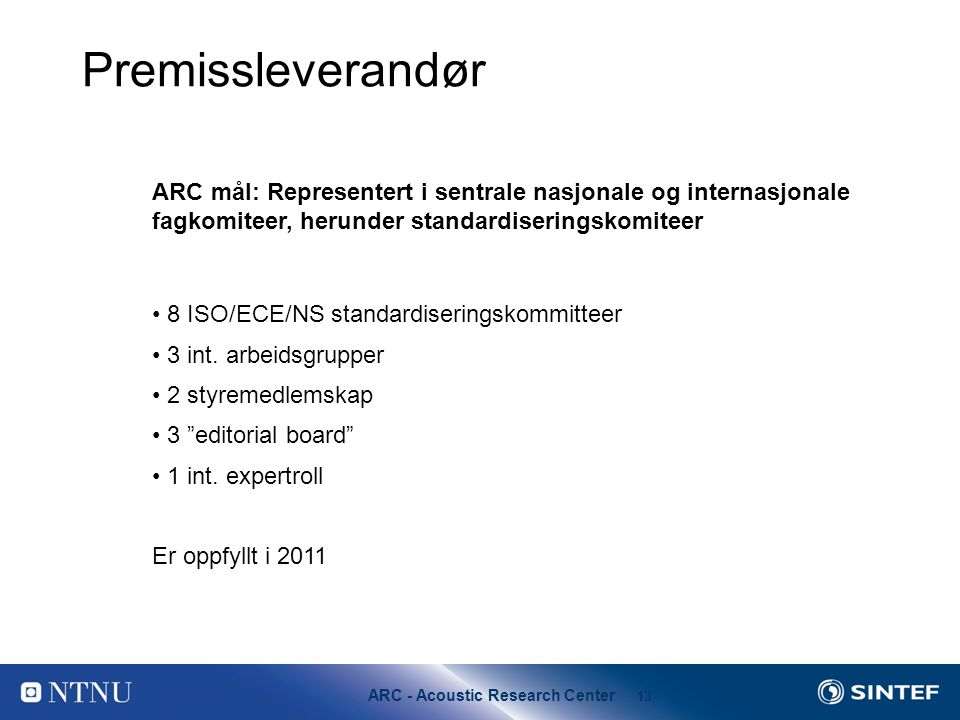 Premissleverandør ARC mål: Representert i sentrale nasjonale og internasjonale. fagkomiteer, herunder standardiseringskomiteer.