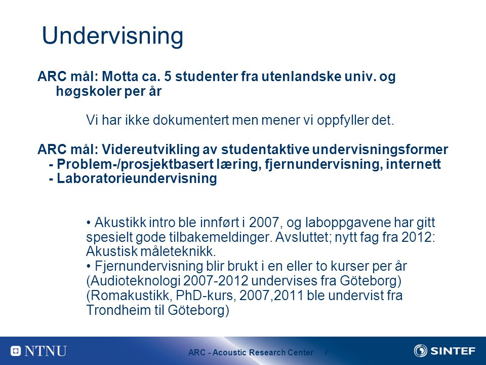 Undervisning ARC mål: Motta ca. 5 studenter fra utenlandske univ. og høgskoler per år. Vi har ikke dokumentert men mener vi oppfyller det.