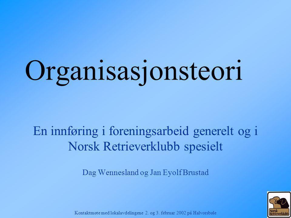 Organisasjonsteori En innføring i foreningsarbeid generelt og i Norsk Retrieverklubb spesielt. Dag Wennesland og Jan Eyolf Brustad.