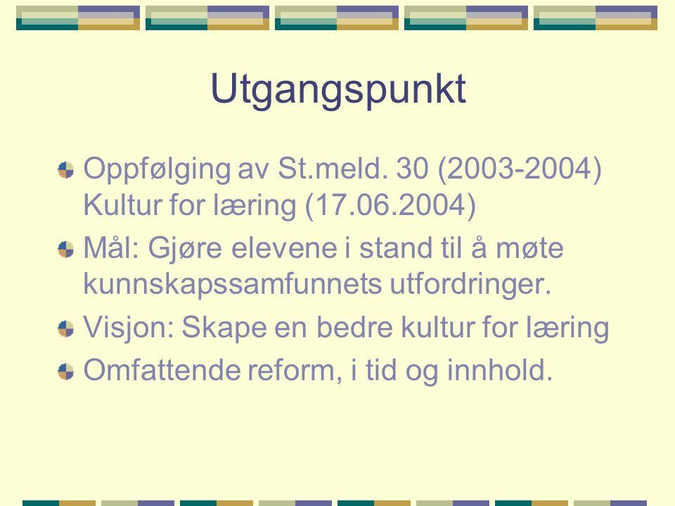 Utgangspunkt Oppfølging av St.meld. 30 (2003-2004) Kultur for læring (17.06.2004)