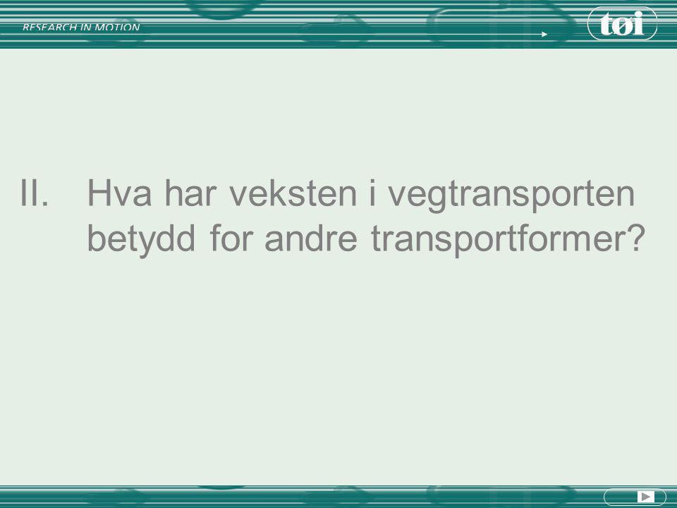 II. Hva har veksten i vegtransporten betydd for andre transportformer