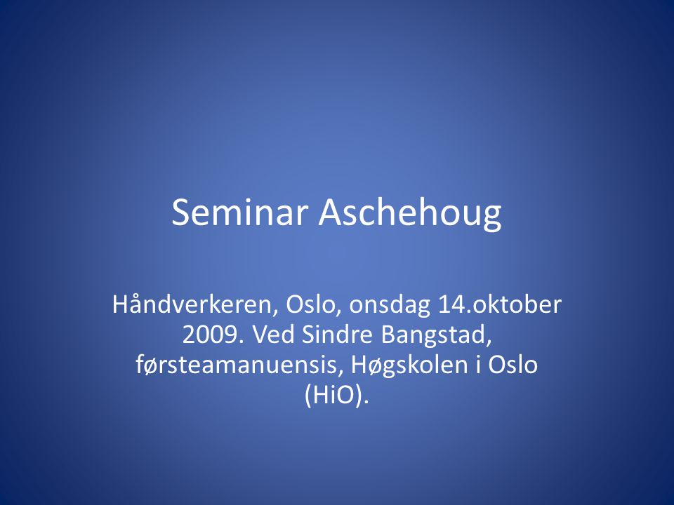 Seminar Aschehoug Håndverkeren, Oslo, onsdag 14.oktober 2009.