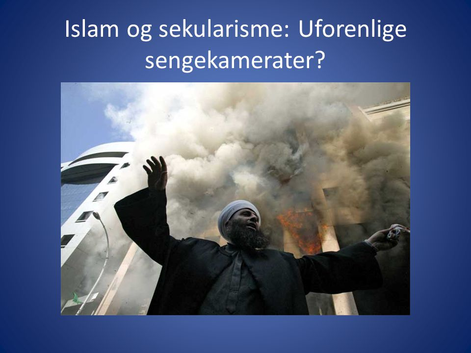 Islam og sekularisme: Uforenlige sengekamerater