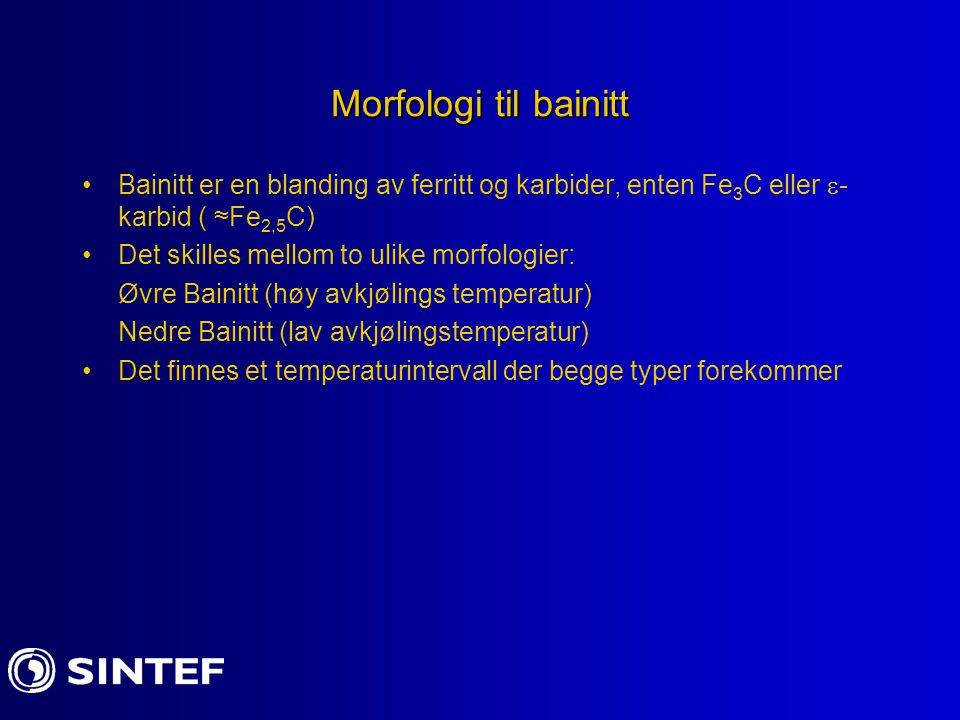 Morfologi til bainitt Bainitt er en blanding av ferritt og karbider, enten Fe3C eller -karbid ( ≈Fe2,5C)