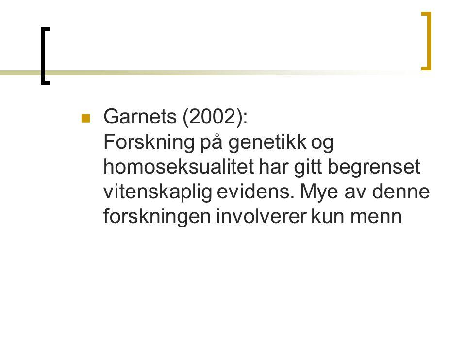 Garnets (2002): Forskning på genetikk og homoseksualitet har gitt begrenset vitenskaplig evidens.