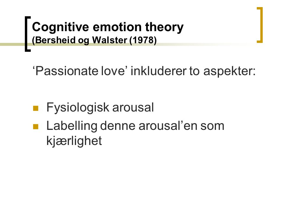 Cognitive emotion theory (Bersheid og Walster (1978)