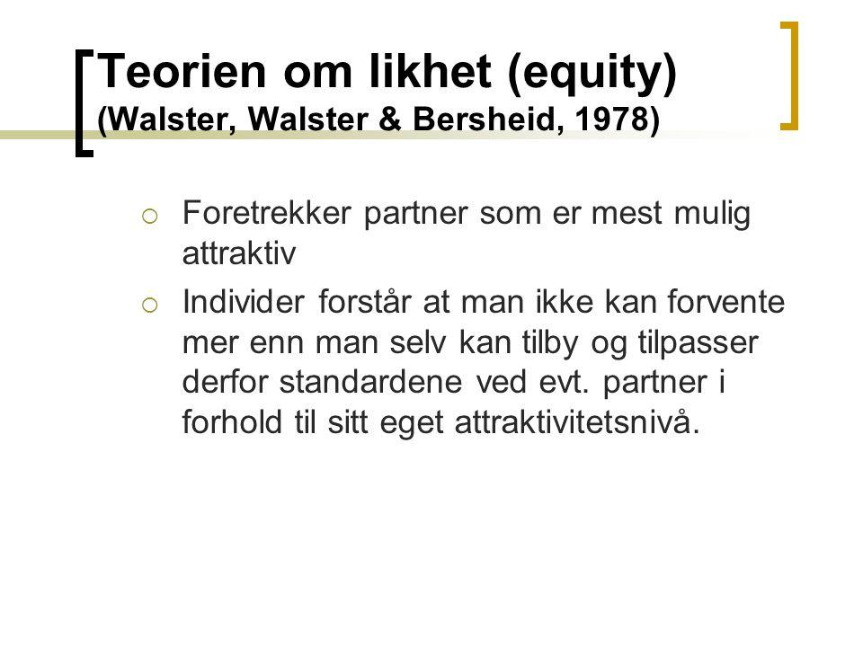 Teorien om likhet (equity) (Walster, Walster & Bersheid, 1978)