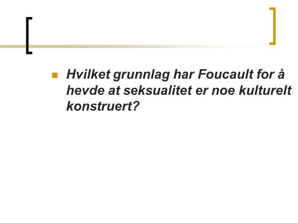 Hvilket grunnlag har Foucault for å hevde at seksualitet er noe kulturelt konstruert
