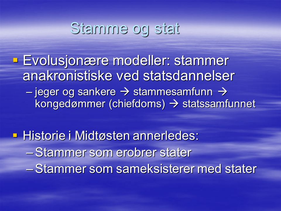Stamme og stat Evolusjonære modeller: stammer anakronistiske ved statsdannelser.