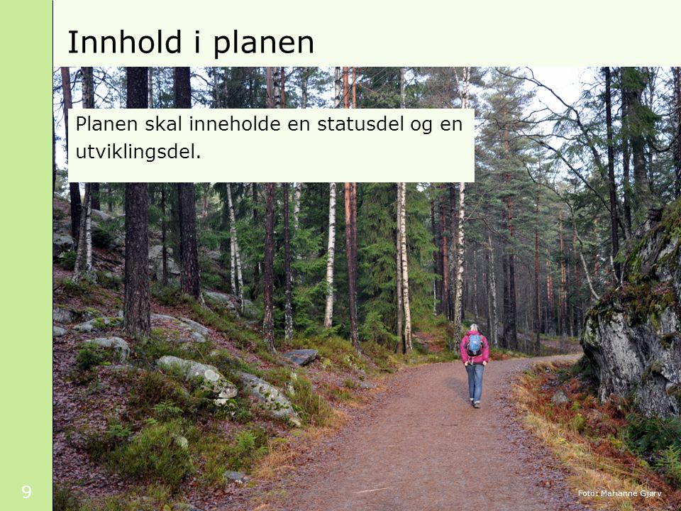 Innhold i planen Planen skal inneholde en statusdel og en utviklingsdel. Foto: Marianne Gjørv