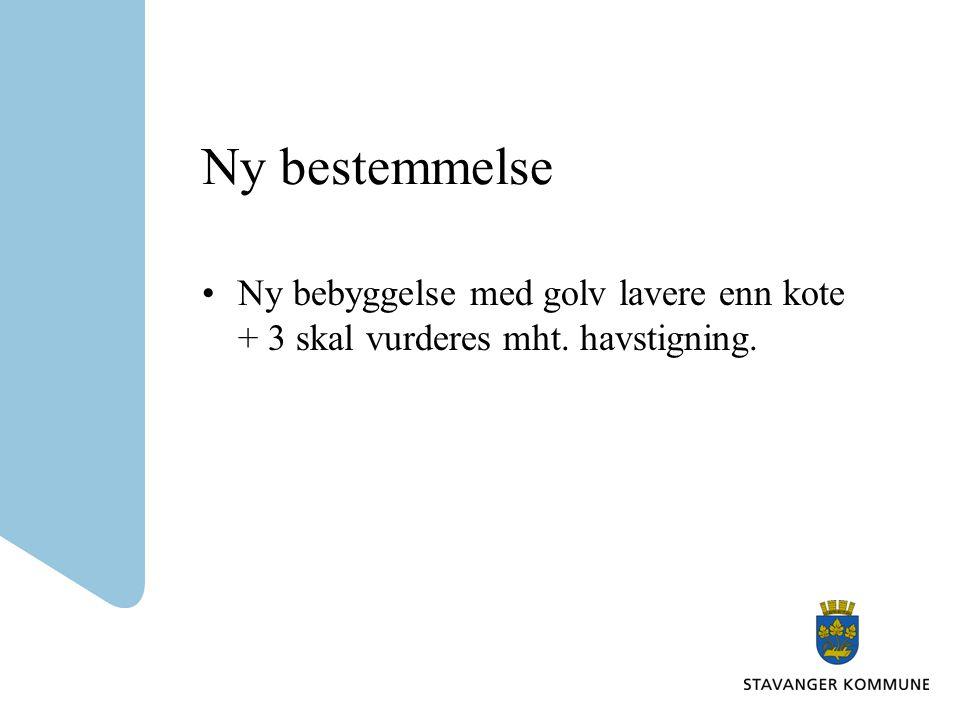 Ny bestemmelse Ny bebyggelse med golv lavere enn kote + 3 skal vurderes mht. havstigning.