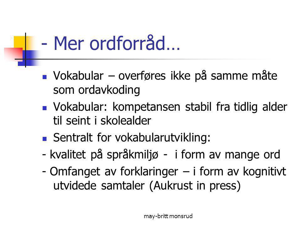 - Mer ordforråd… Vokabular – overføres ikke på samme måte som ordavkoding. Vokabular: kompetansen stabil fra tidlig alder til seint i skolealder.