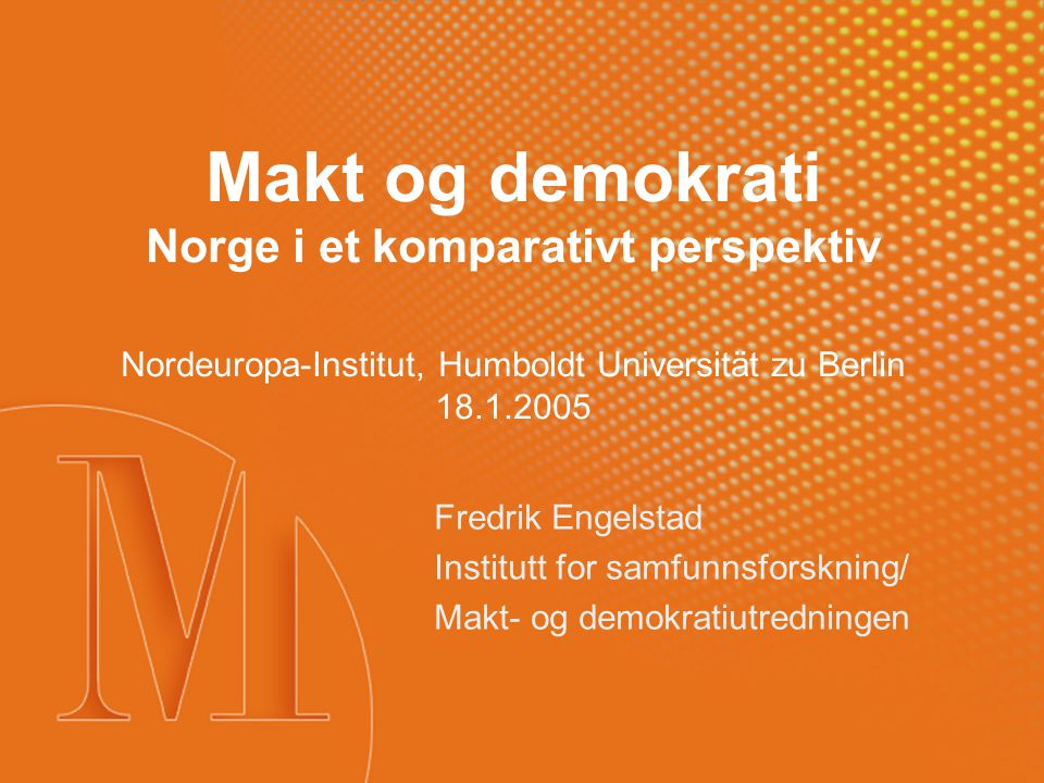 Makt og demokrati Norge i et komparativt perspektiv Nordeuropa-Institut, Humboldt Universität zu Berlin 18.1.2005