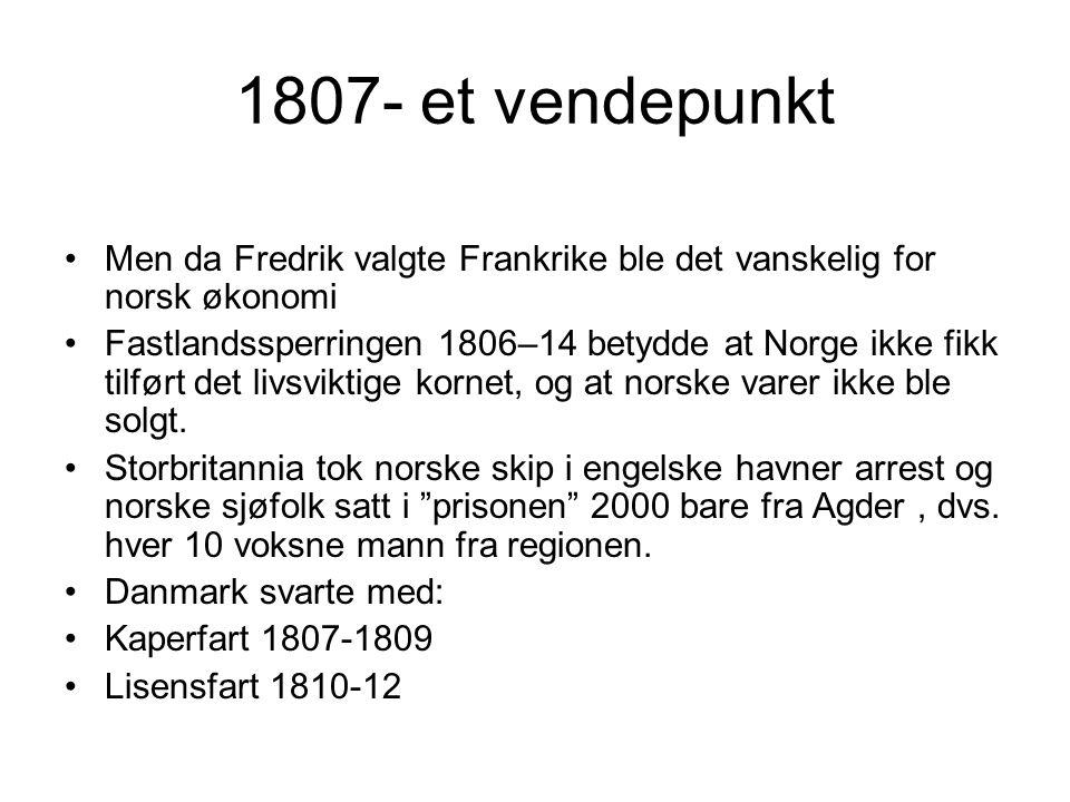 1807- et vendepunkt Men da Fredrik valgte Frankrike ble det vanskelig for norsk økonomi.