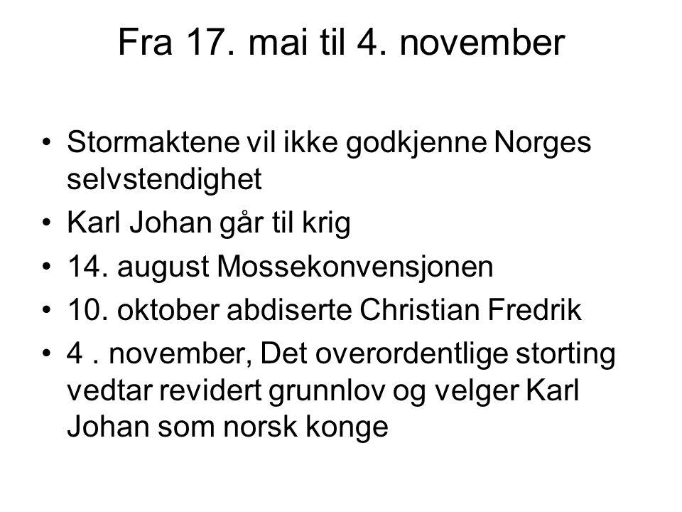 Fra 17. mai til 4. november Stormaktene vil ikke godkjenne Norges selvstendighet. Karl Johan går til krig.