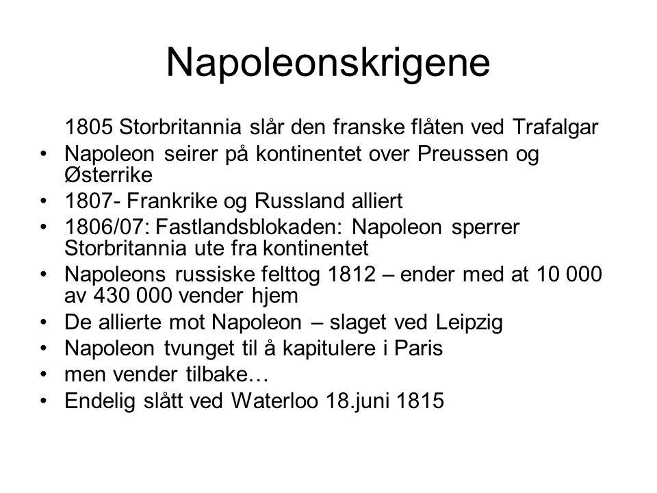 Napoleonskrigene 1805 Storbritannia slår den franske flåten ved Trafalgar. Napoleon seirer på kontinentet over Preussen og Østerrike.