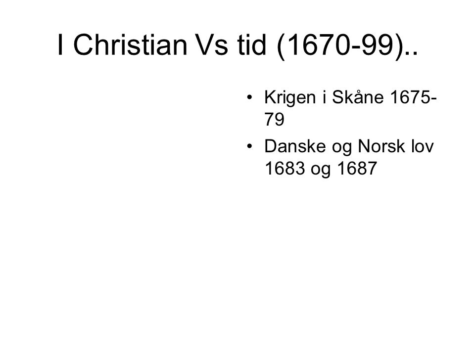 I Christian Vs tid (1670-99).. Krigen i Skåne 1675-79