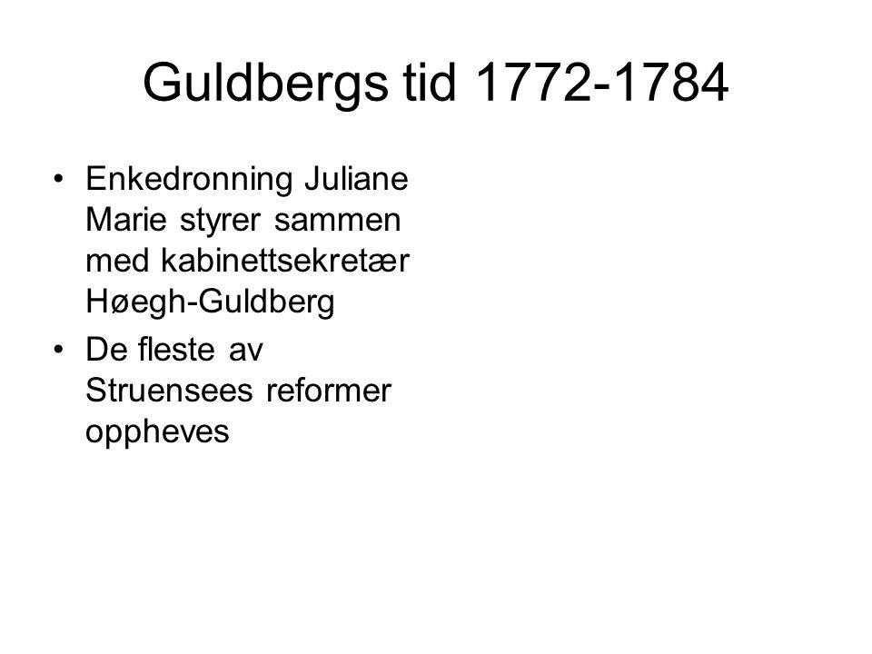 Guldbergs tid 1772-1784 Enkedronning Juliane Marie styrer sammen med kabinettsekretær Høegh-Guldberg.