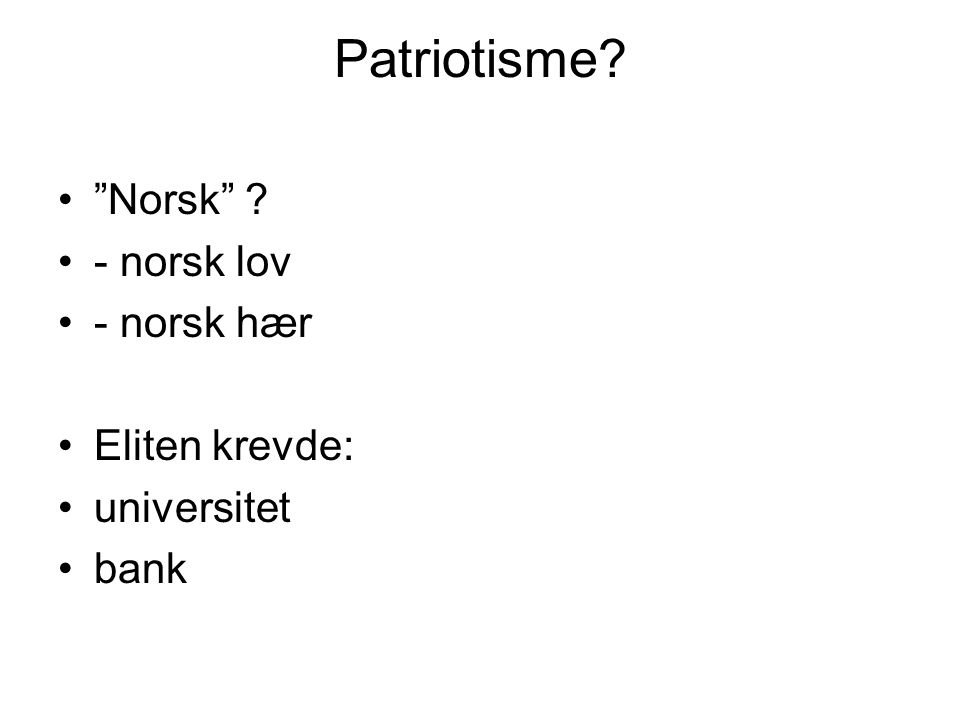 Patriotisme Norsk - norsk lov - norsk hær Eliten krevde: