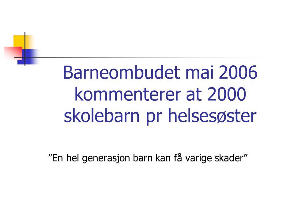 Barneombudet mai 2006 kommenterer at 2000 skolebarn pr helsesøster