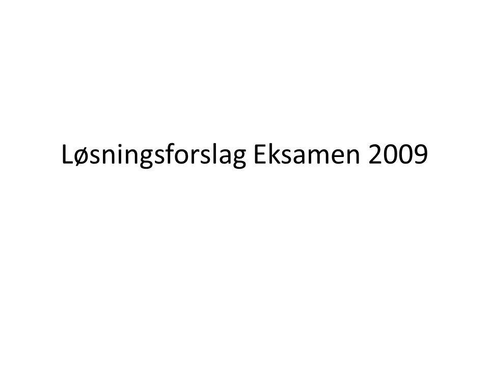 Løsningsforslag Eksamen 2009