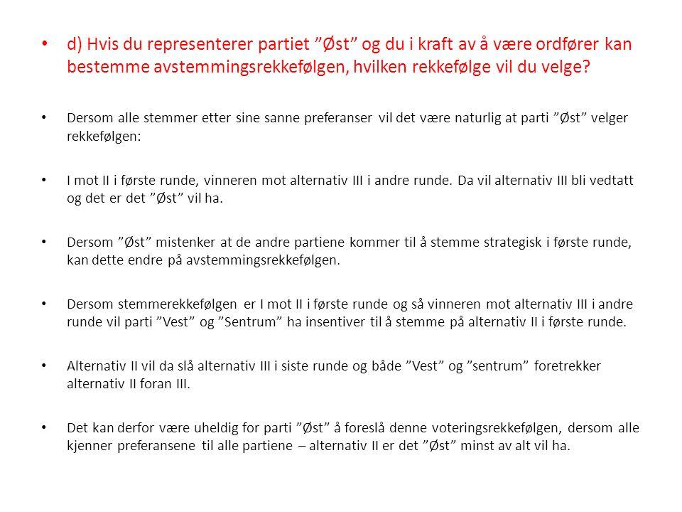 d) Hvis du representerer partiet Øst og du i kraft av å være ordfører kan bestemme avstemmingsrekkefølgen, hvilken rekkefølge vil du velge