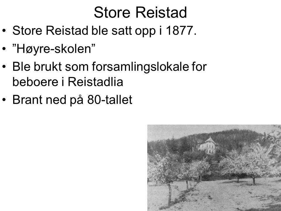 Store Reistad Store Reistad ble satt opp i 1877. Høyre-skolen