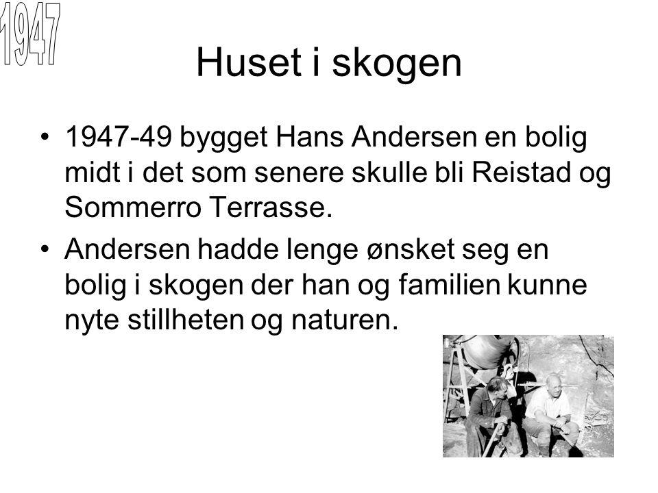 1947 Huset i skogen. 1947-49 bygget Hans Andersen en bolig midt i det som senere skulle bli Reistad og Sommerro Terrasse.