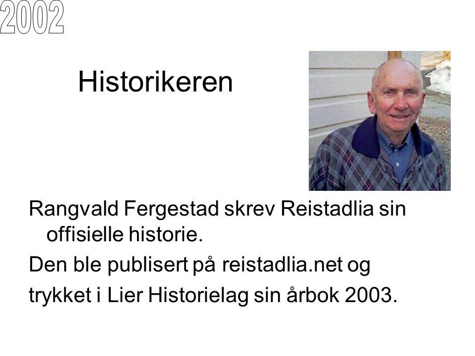 2002 Historikeren. Rangvald Fergestad skrev Reistadlia sin offisielle historie. Den ble publisert på reistadlia.net og.