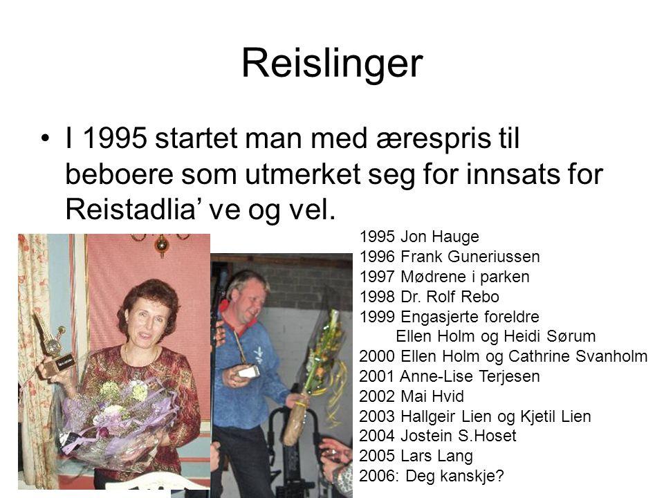 Reislinger I 1995 startet man med ærespris til beboere som utmerket seg for innsats for Reistadlia' ve og vel.