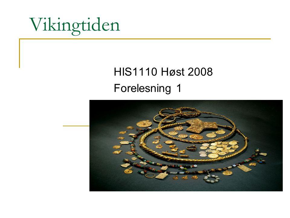 Vikingtiden HIS1110 Høst 2008 Forelesning 1