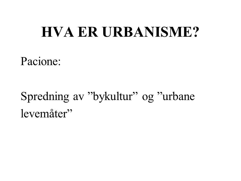 HVA ER URBANISME Pacione: Spredning av bykultur og urbane