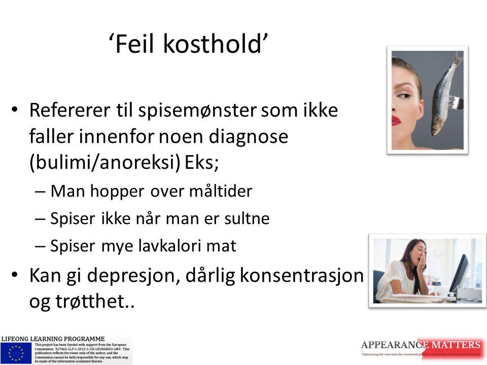 'Feil kosthold' Refererer til spisemønster som ikke faller innenfor noen diagnose (bulimi/anoreksi) Eks;