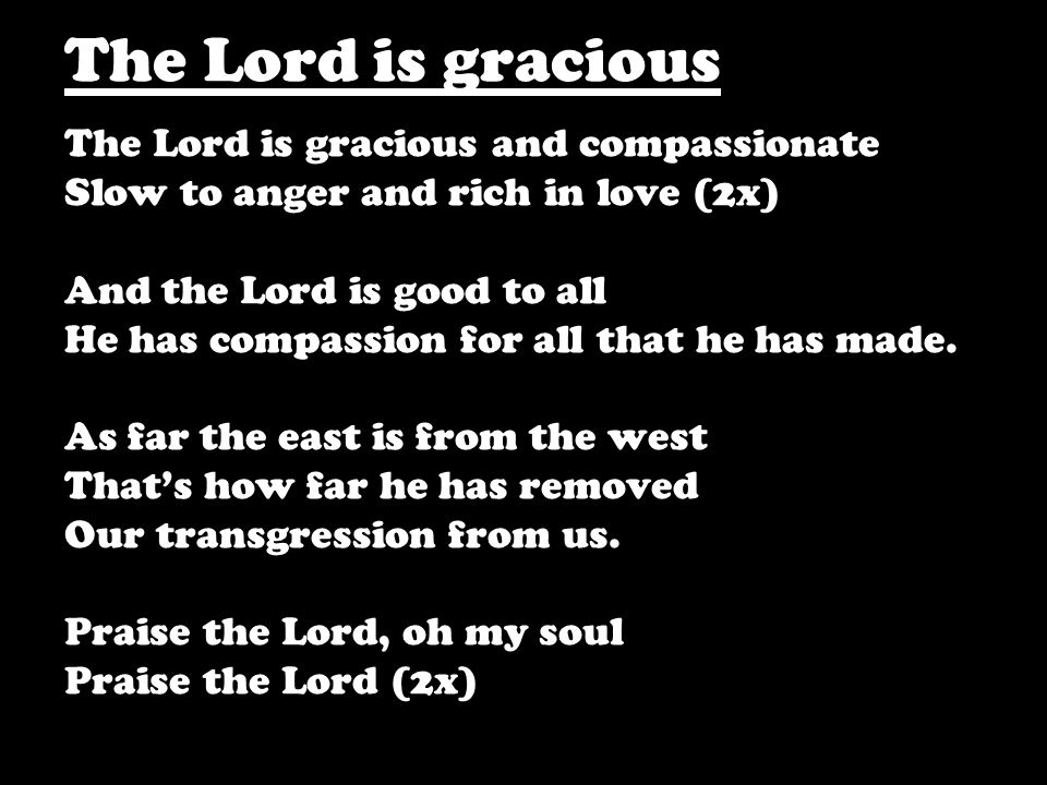 The Lord is gracious The Lord is gracious and compassionate