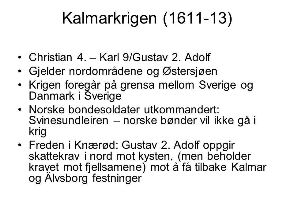 Kalmarkrigen (1611-13) Christian 4. – Karl 9/Gustav 2. Adolf