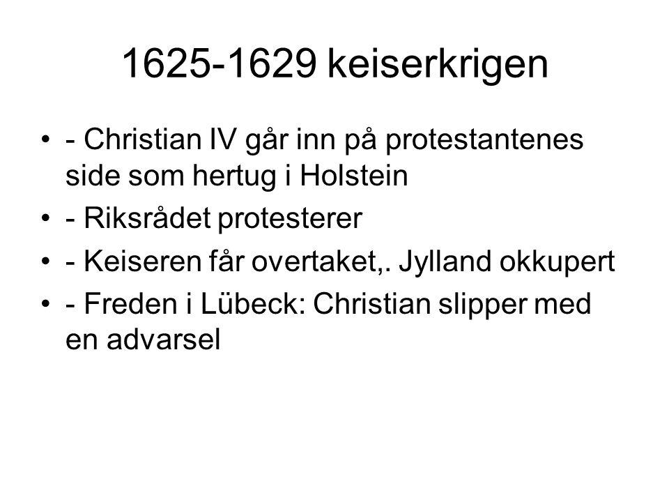 1625-1629 keiserkrigen - Christian IV går inn på protestantenes side som hertug i Holstein. - Riksrådet protesterer.