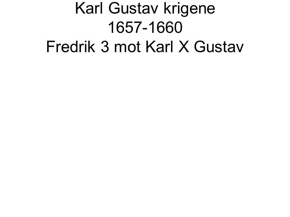 Karl Gustav krigene 1657-1660 Fredrik 3 mot Karl X Gustav