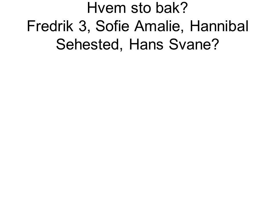 Hvem sto bak Fredrik 3, Sofie Amalie, Hannibal Sehested, Hans Svane