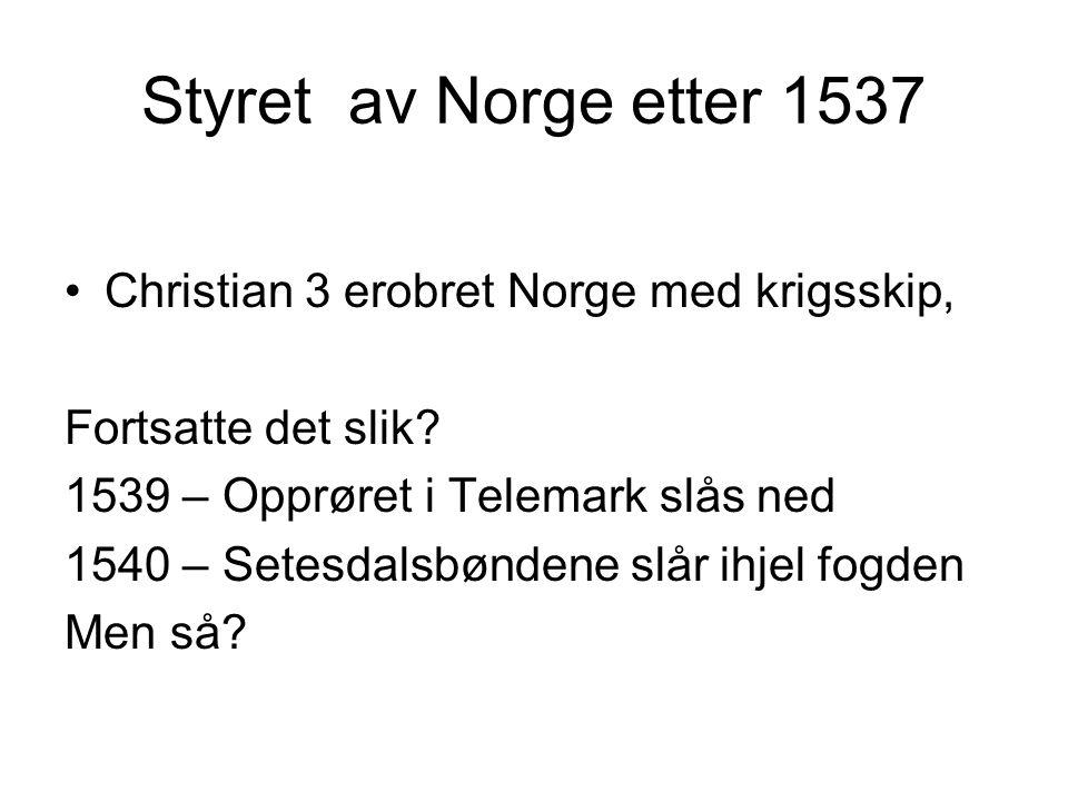 Styret av Norge etter 1537 Christian 3 erobret Norge med krigsskip,