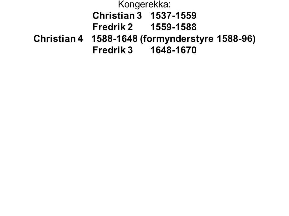 Kongerekka: Christian 3. 1537-1559 Fredrik 2. 1559-1588 Christian 4