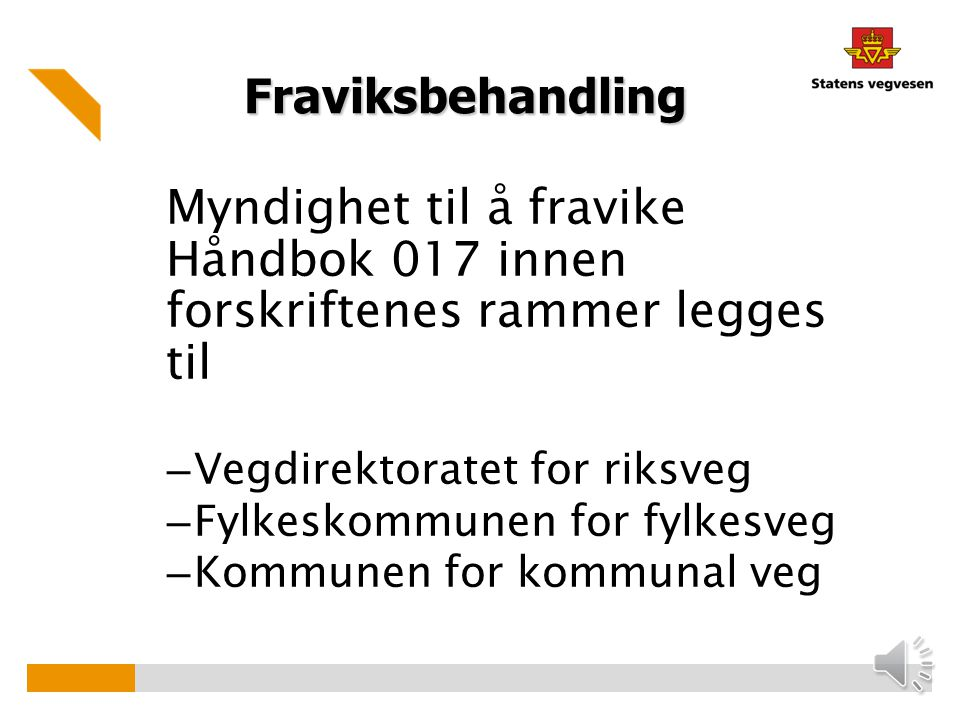 Fraviksbehandling Myndighet til å fravike Håndbok 017 innen forskriftenes rammer legges til. Vegdirektoratet for riksveg.