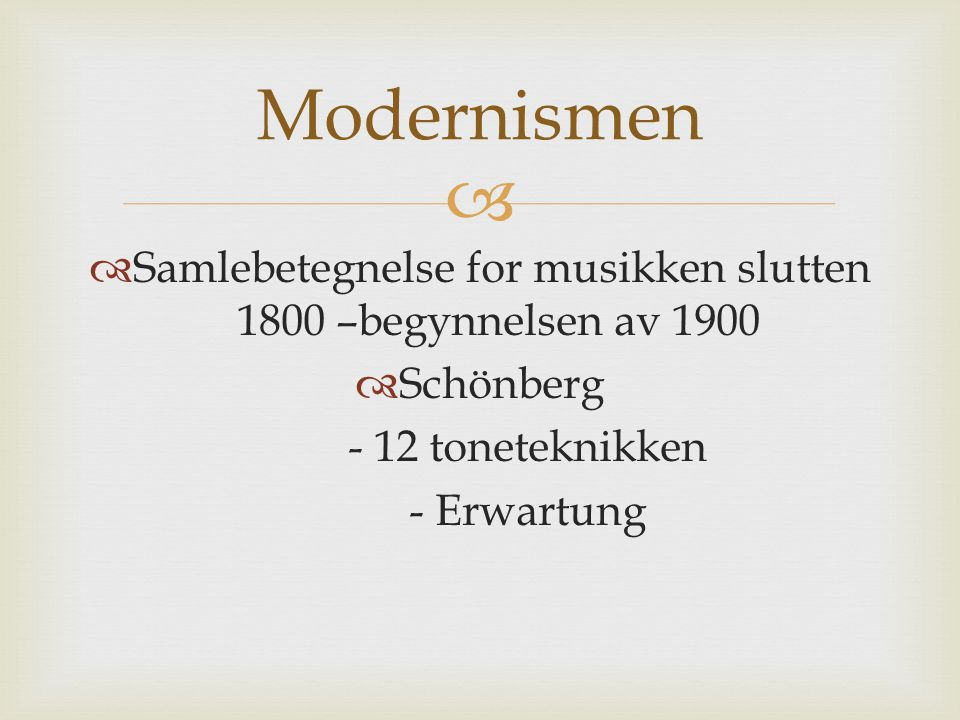 Samlebetegnelse for musikken slutten 1800 –begynnelsen av 1900