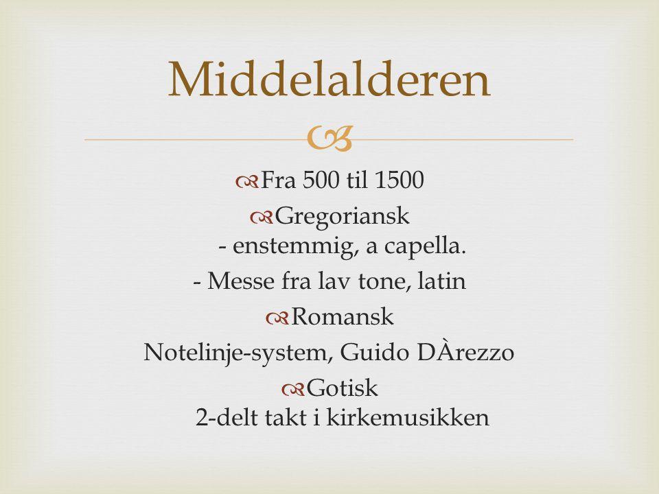 Middelalderen Fra 500 til 1500 Gregoriansk - enstemmig, a capella.