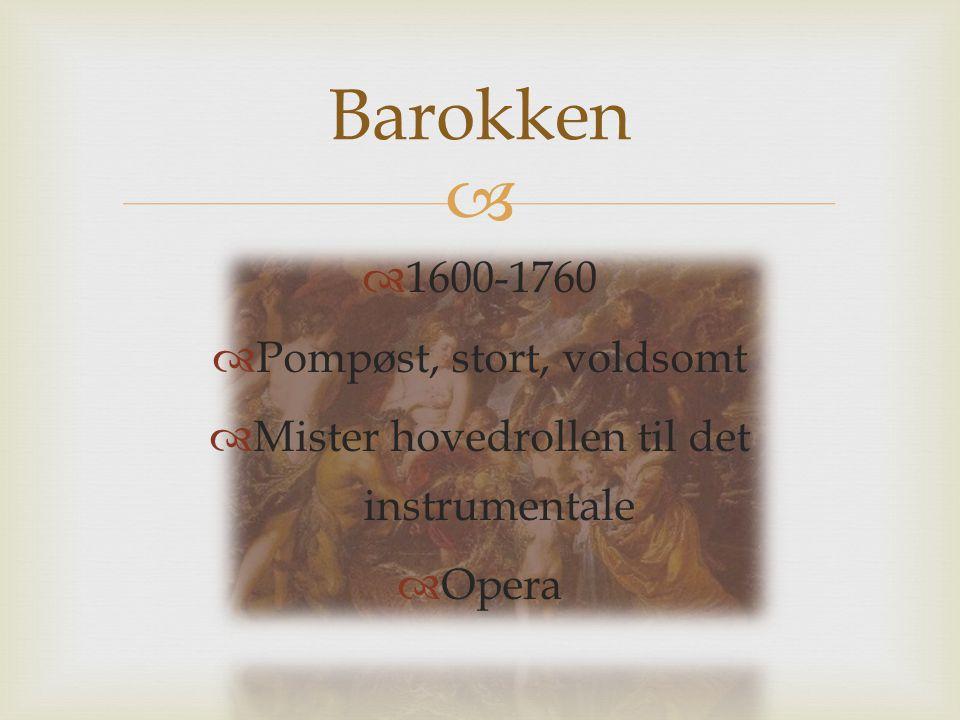 Barokken 1600-1760 Pompøst, stort, voldsomt