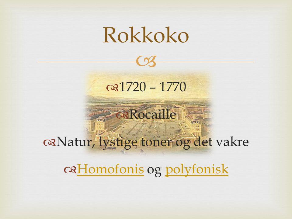 Rokkoko 1720 – 1770 Rocaille Natur, lystige toner og det vakre