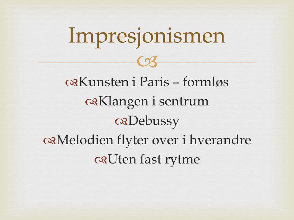 Impresjonismen Kunsten i Paris – formløs Klangen i sentrum Debussy