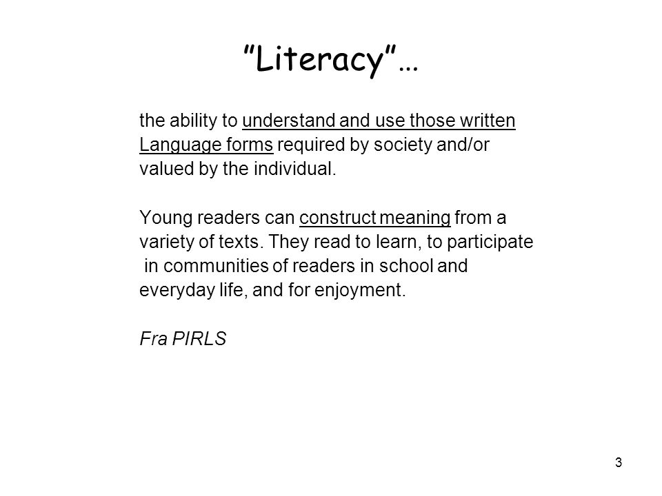 Literacy … the ability to understand and use those written