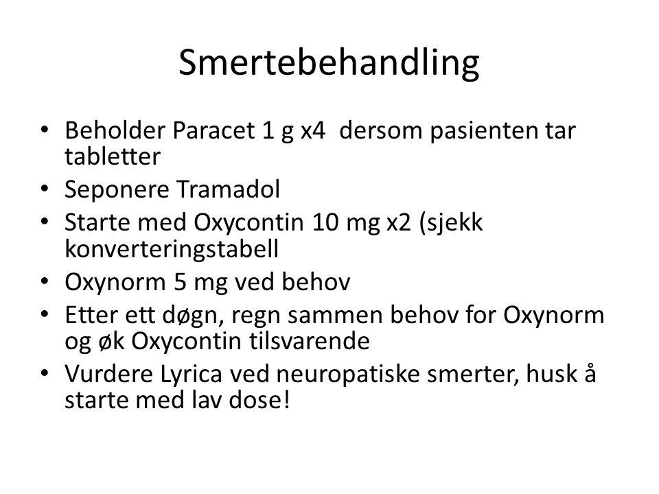 Smertebehandling Beholder Paracet 1 g x4 dersom pasienten tar tabletter. Seponere Tramadol.