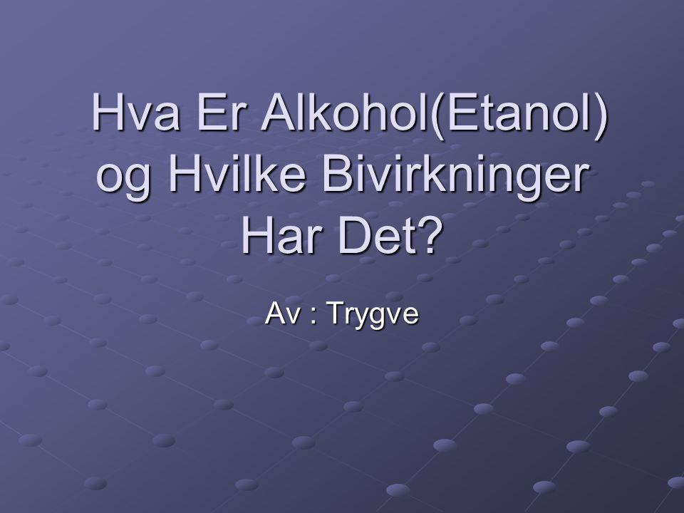 Hva Er Alkohol(Etanol) og Hvilke Bivirkninger Har Det
